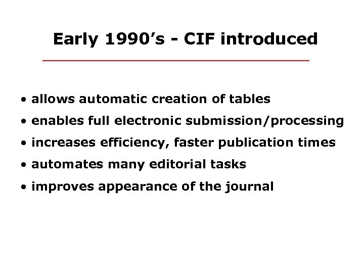 Early 1990's - CIF introduced • allows automatic creation of tables • enables full