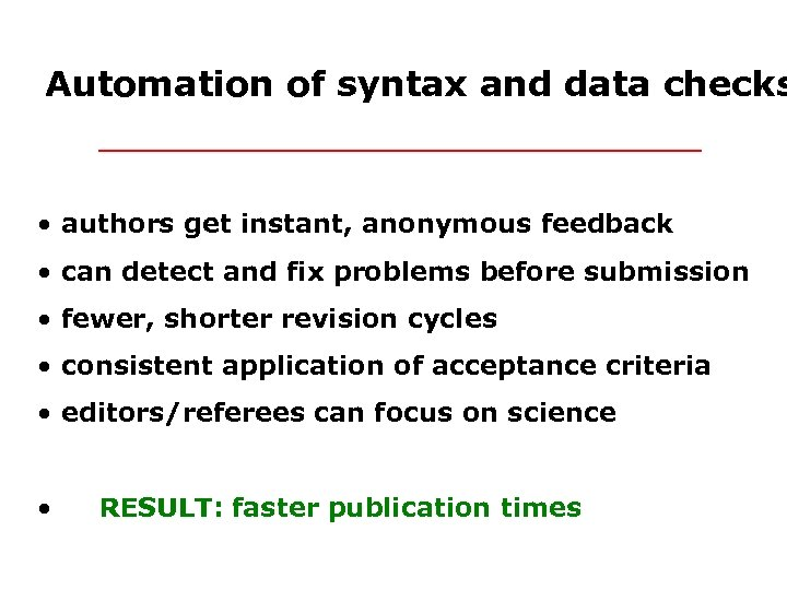 Automation of syntax and data checks • authors get instant, anonymous feedback • can