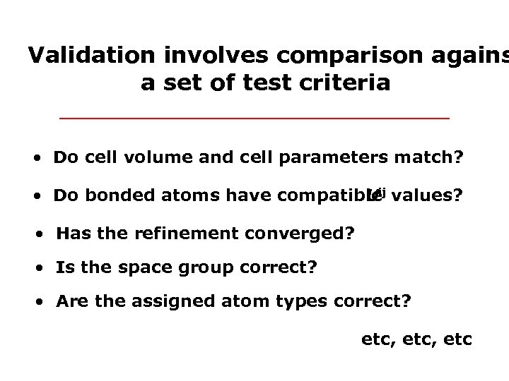 Validation involves comparison agains a set of test criteria • Do cell volume and