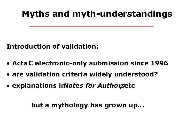 Myths and myth-understandings Introduction of validation: • Acta C electronic-only submission since 1996 •