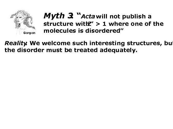 """Myth 3 """"Acta will not publish a : Gorgon structure with > 1 where"""