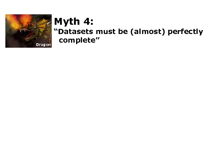 """Myth 4: Dragon """"Datasets must be (almost) perfectly complete"""""""