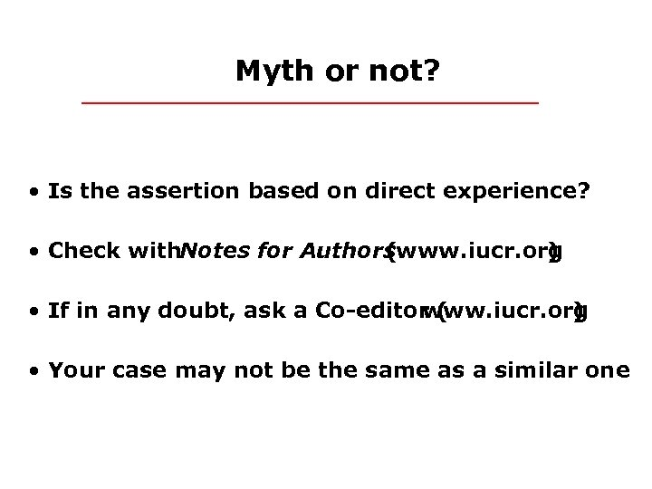 Myth or not? • Is the assertion based on direct experience? • Check with.