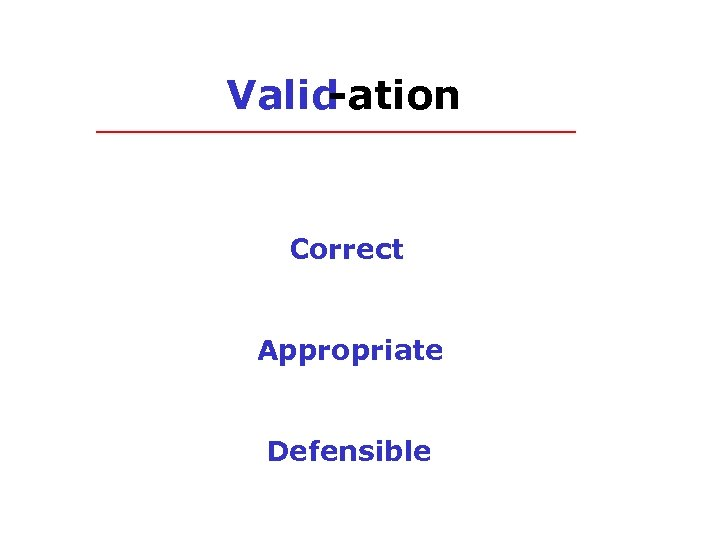 Valid -ation Correct Appropriate Defensible