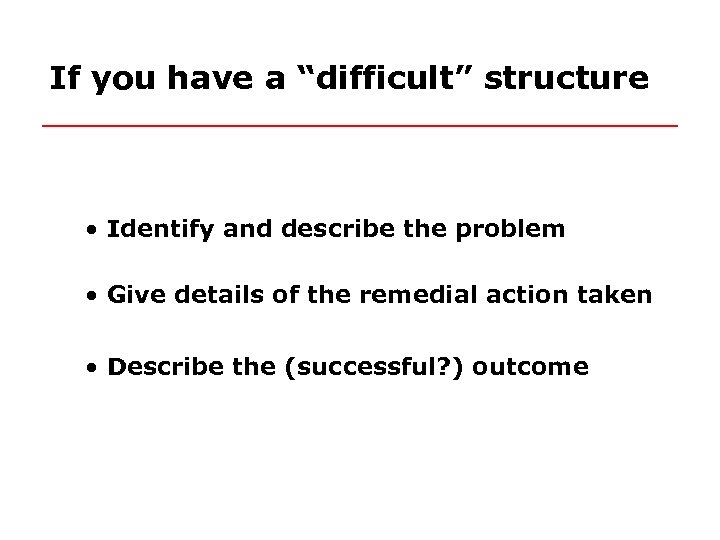 """If you have a """"difficult"""" structure • Identify and describe the problem • Give"""