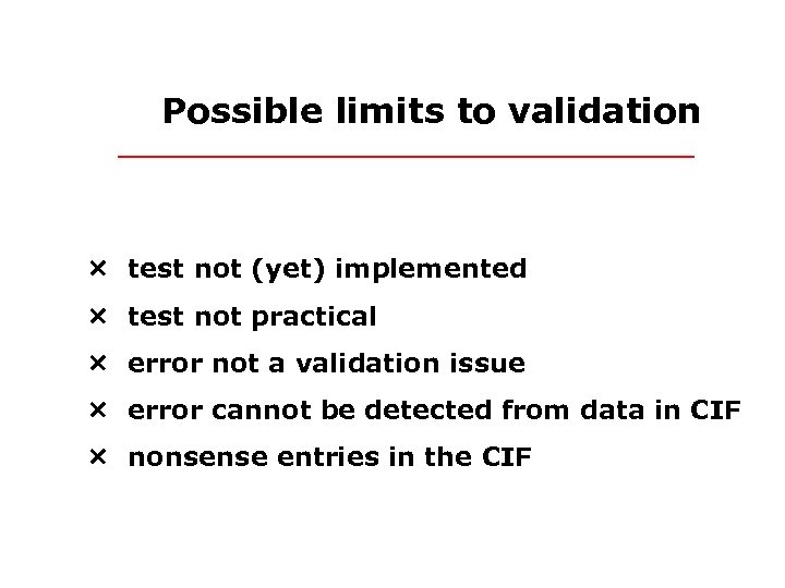 Possible limits to validation Ð test not (yet) implemented Ð test not practical Ð
