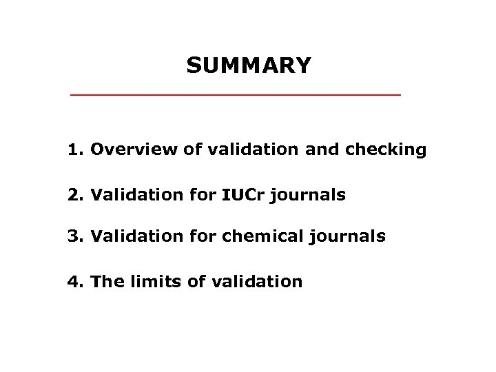 SUMMARY 1. Overview of validation and checking 2. Validation for IUCr journals 3. Validation