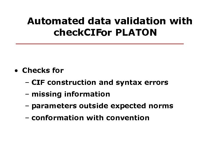 Automated data validation with check. CIFor PLATON • Checks for – CIF construction and