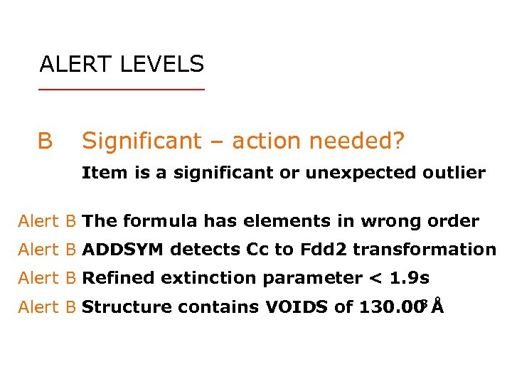 ALERT LEVELS B Significant – action needed? Item is a significant or unexpected outlier