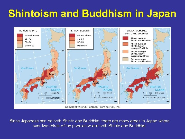 Shintoism and Buddhism in Japan Since Japanese can be both Shinto and Buddhist, there
