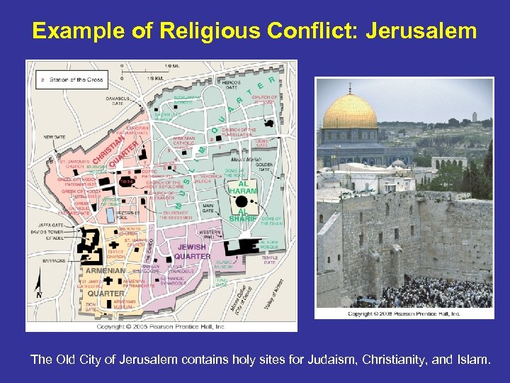 Example of Religious Conflict: Jerusalem The Old City of Jerusalem contains holy sites for