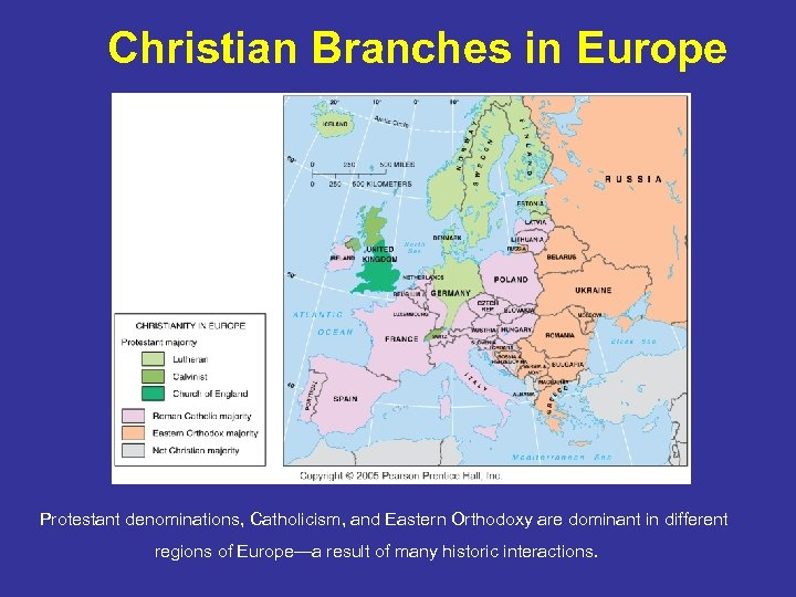 Christian Branches in Europe Protestant denominations, Catholicism, and Eastern Orthodoxy are dominant in different