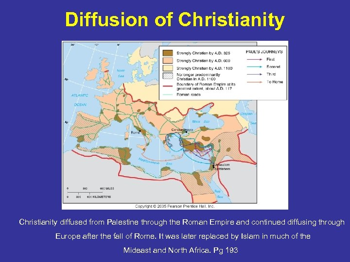 Diffusion of Christianity diffused from Palestine through the Roman Empire and continued diffusing through