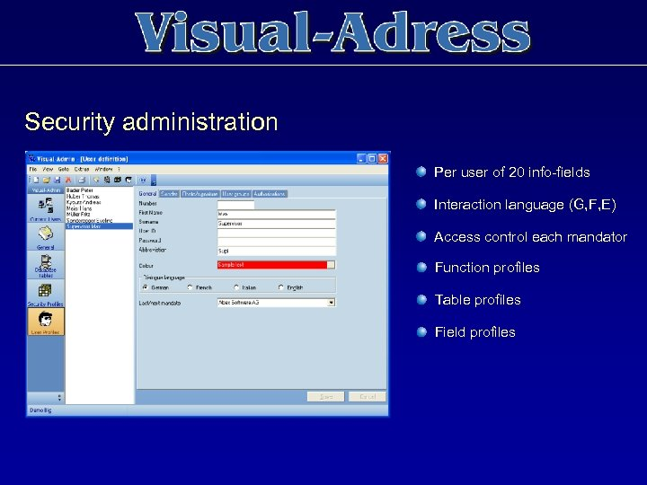 Security administration Per user of 20 info-fields Interaction language (G, F, E) Access control