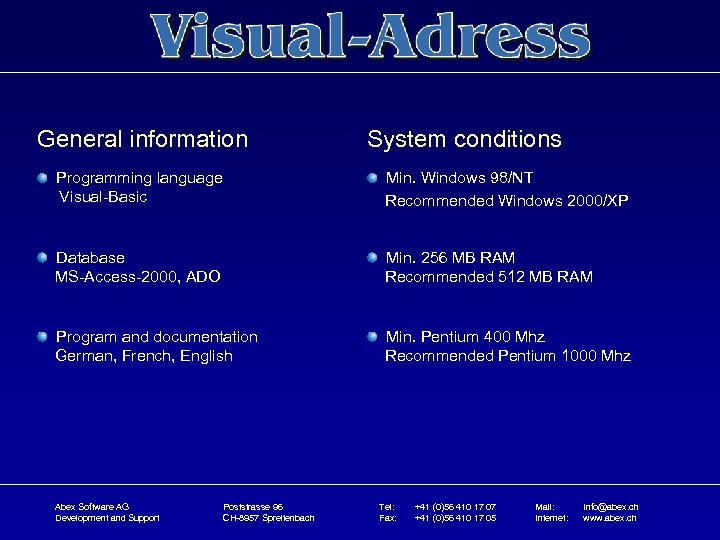 General information System conditions Programming language Visual-Basic Min. Windows 98/NT Recommended Windows 2000/XP Database