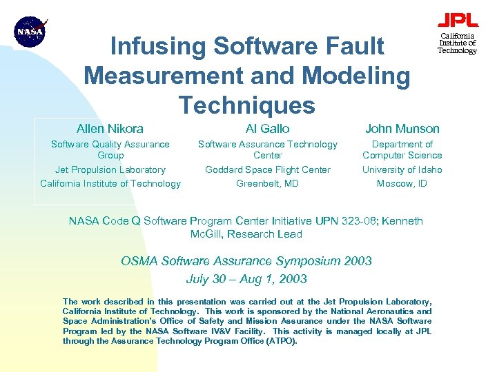 Infusing Software Fault Measurement and Modeling Techniques California Institute of Technology Allen Nikora Al