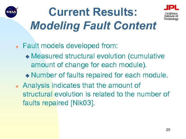 Current Results: Modeling Fault Content n n California Institute of Technology Fault models developed