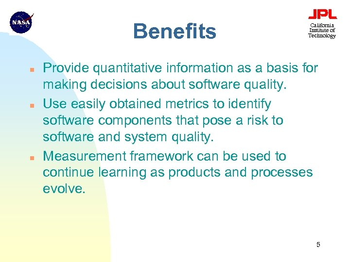 Benefits n n n California Institute of Technology Provide quantitative information as a basis