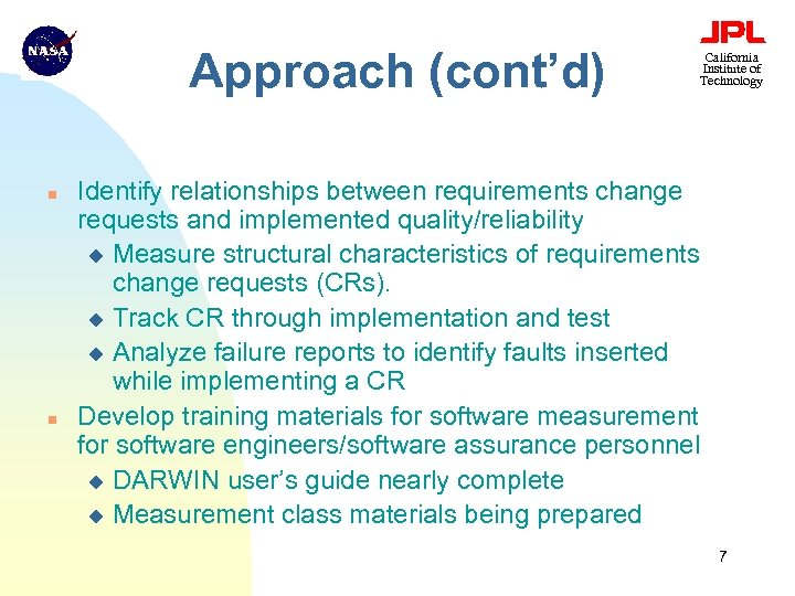 Approach (cont'd) n n California Institute of Technology Identify relationships between requirements change requests