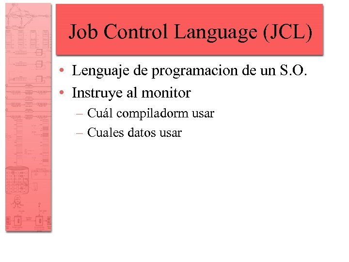 Job Control Language (JCL) • Lenguaje de programacion de un S. O. • Instruye