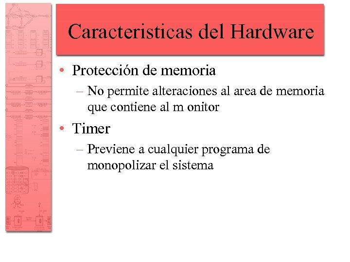 Caracteristicas del Hardware • Protección de memoria – No permite alteraciones al area de