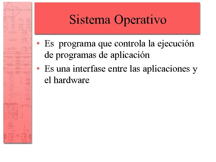Sistema Operativo • Es programa que controla la ejecución de programas de aplicación •