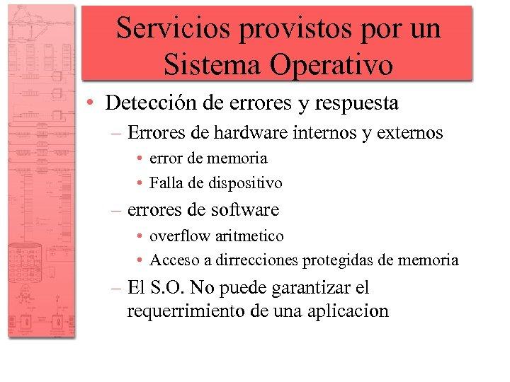 Servicios provistos por un Sistema Operativo • Detección de errores y respuesta – Errores