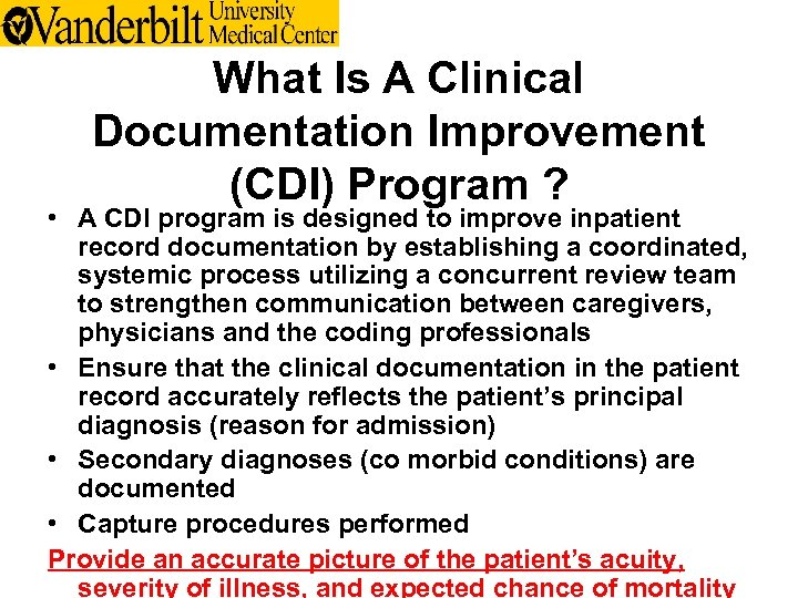 What Is A Clinical Documentation Improvement (CDI) Program ? • A CDI program is