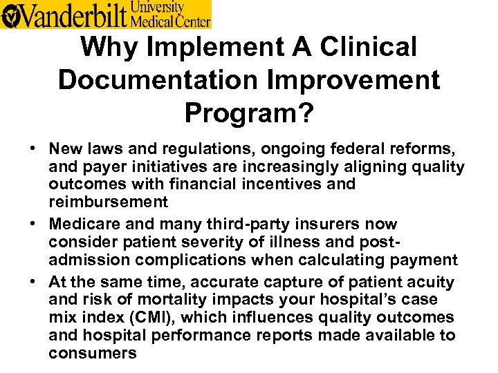 Why Implement A Clinical Documentation Improvement Program? • New laws and regulations, ongoing federal