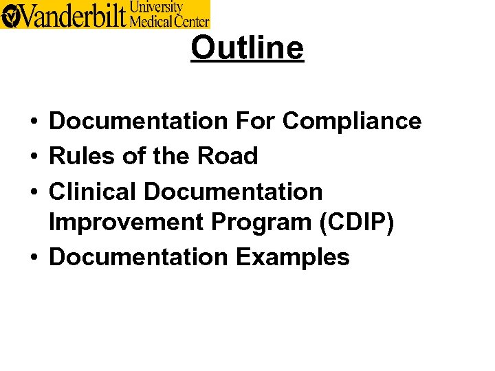 Outline • Documentation For Compliance • Rules of the Road • Clinical Documentation Improvement