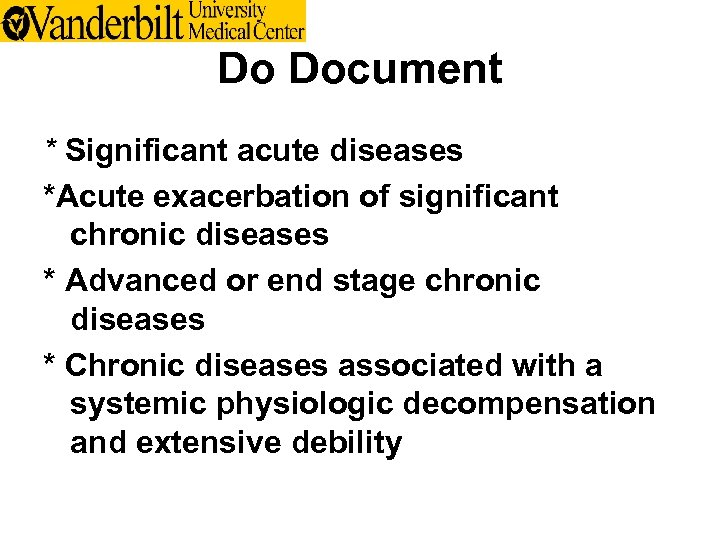 Do Document * Significant acute diseases *Acute exacerbation of significant chronic diseases * Advanced