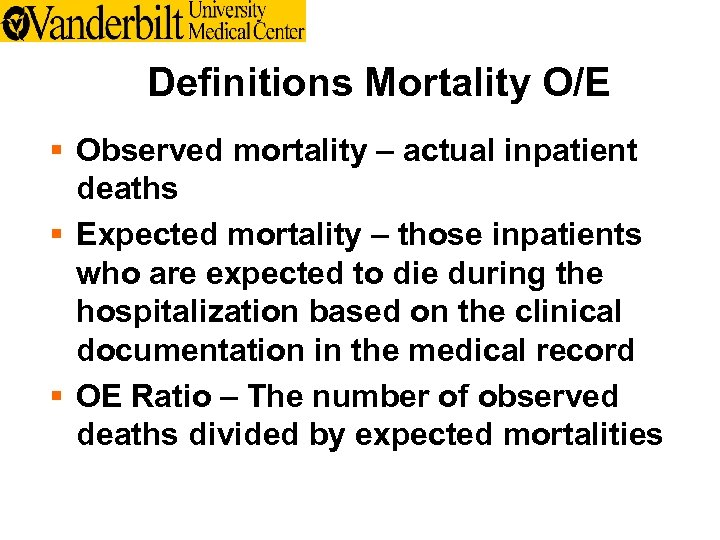 Definitions Mortality O/E § Observed mortality – actual inpatient deaths § Expected mortality –