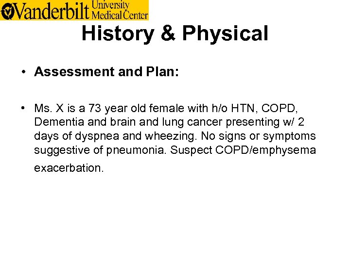 History & Physical • Assessment and Plan: • Ms. X is a 73 year
