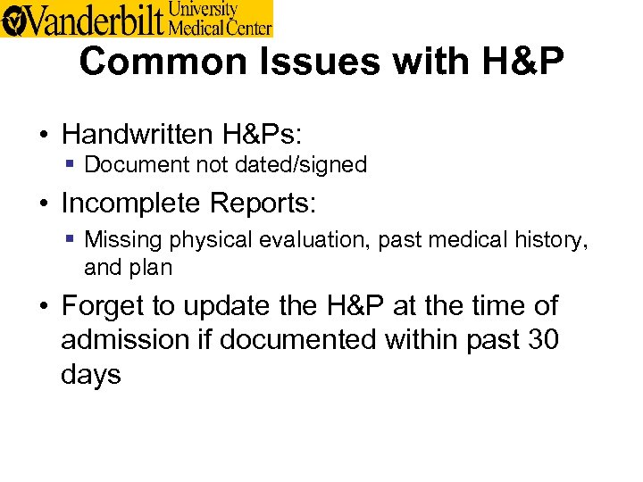 Common Issues with H&P • Handwritten H&Ps: § Document not dated/signed • Incomplete Reports: