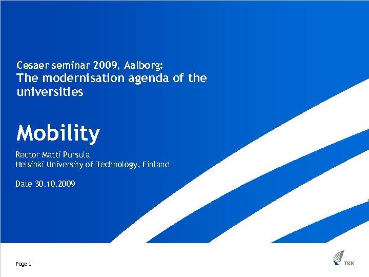 Cesaer seminar 2009, Aalborg: The modernisation agenda of the universities Mobility Rector Matti Pursula