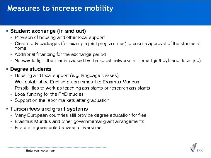 Measures to increase mobility § Student exchange (in and out) - Provison of housing