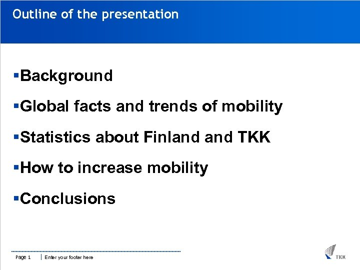Outline of the presentation §Background §Global facts and trends of mobility §Statistics about Finland
