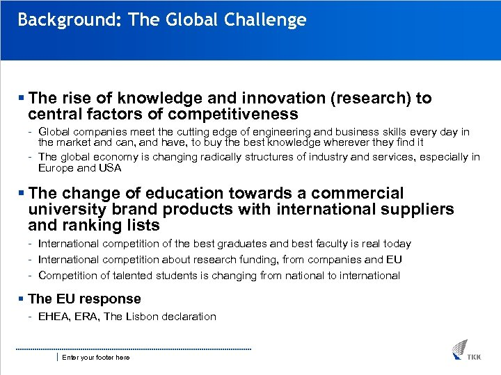 Background: The Global Challenge § The rise of knowledge and innovation (research) to central