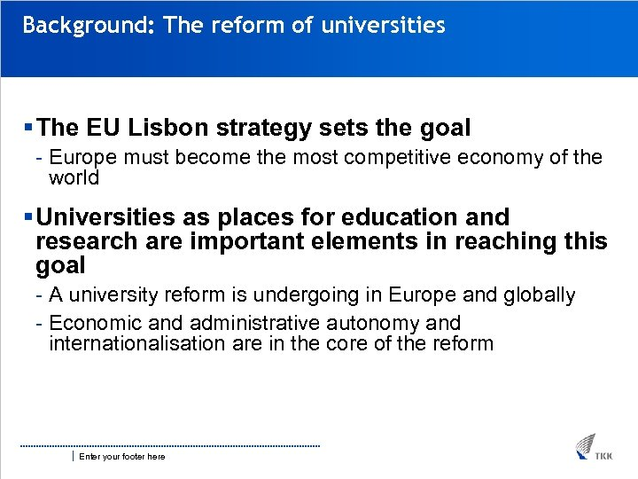 Background: The reform of universities § The EU Lisbon strategy sets the goal -