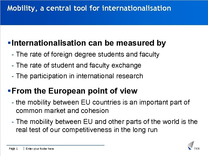 Mobility, a central tool for internationalisation § Internationalisation can be measured by - The