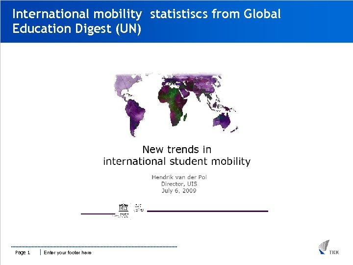 International mobility statistiscs from Global Education Digest (UN) Page 1 Enter your footer here