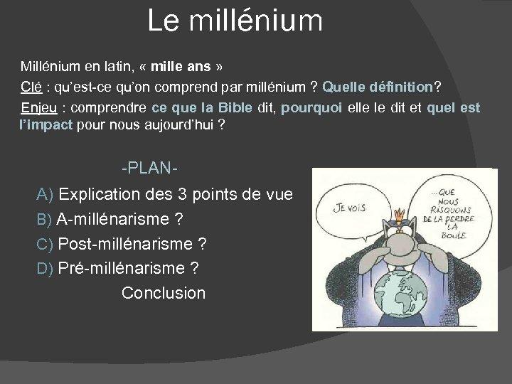 Le millénium Millénium en latin, « mille ans » Clé : qu'est-ce qu'on comprend