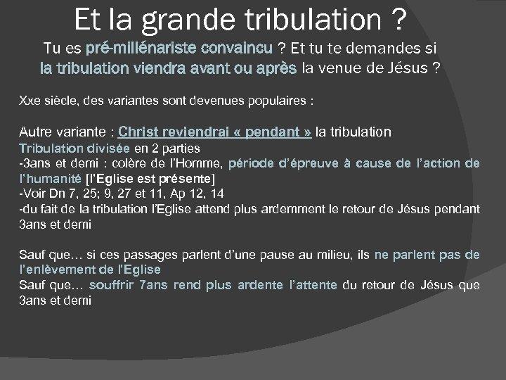 Et la grande tribulation ? Tu es pré-millénariste convaincu ? Et tu te demandes