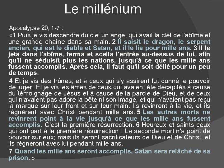 Le millénium Apocalypse 20, 1 -7 : « 1 Puis je vis descendre du