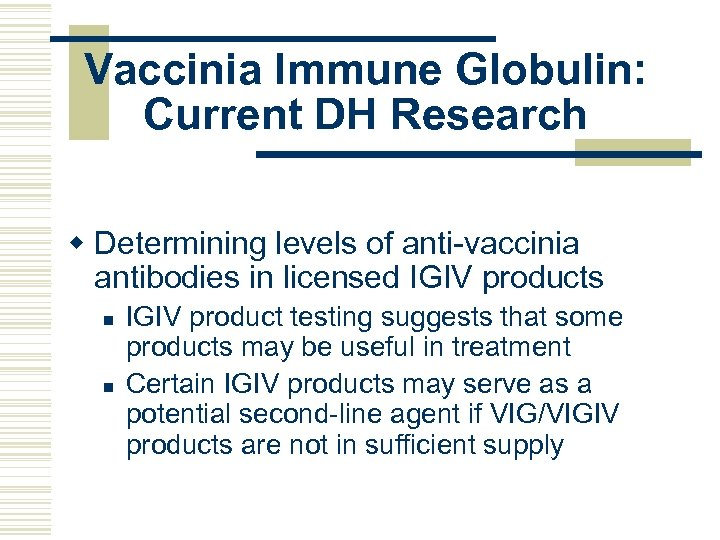 Vaccinia Immune Globulin: Current DH Research w Determining levels of anti-vaccinia antibodies in licensed