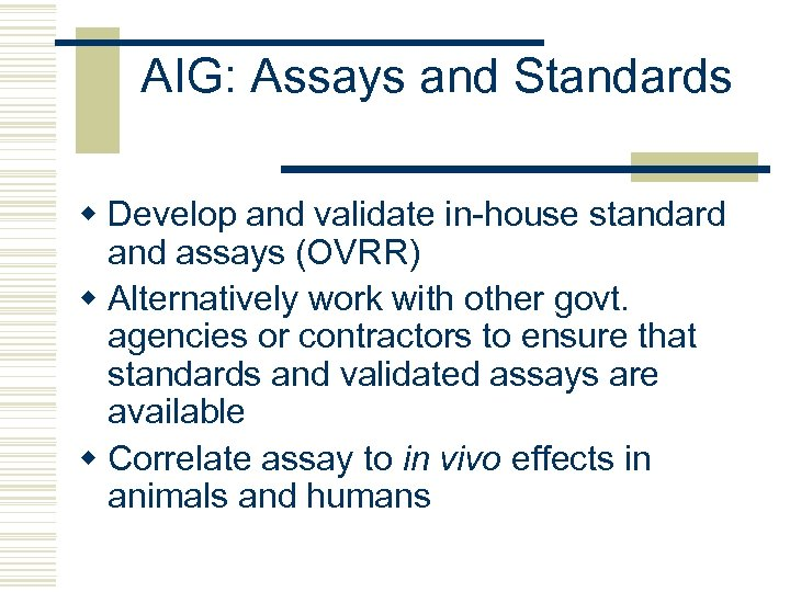 AIG: Assays and Standards w Develop and validate in-house standard and assays (OVRR) w