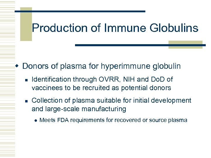 Production of Immune Globulins w Donors of plasma for hyperimmune globulin n n Identification