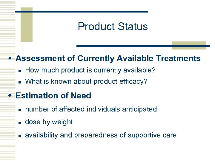 Product Status w Assessment of Currently Available Treatments n How much product is currently