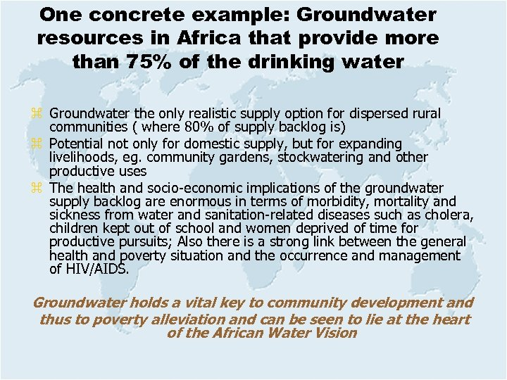 One concrete example: Groundwater resources in Africa that provide more than 75% of the