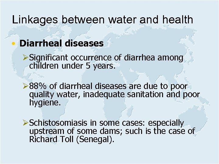 Linkages between water and health • Diarrheal diseases ØSignificant occurrence of diarrhea among children